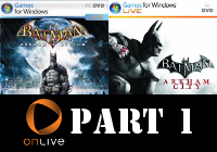 Storm's Adventure with Onlive Part 1 - Batman: Arkham Asylum and Arkham City