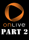Storm's Adventure with Onlive Part 2 - PC and MicroConsole
