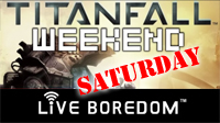 Live Boredom: Titanfall Weekend - Saturday